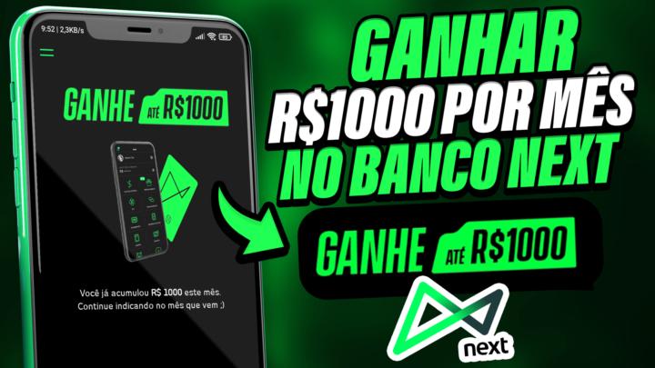 Ganhe R$ 1000 mil reais por mês – Como ganhar dinheiro com banco digital Next